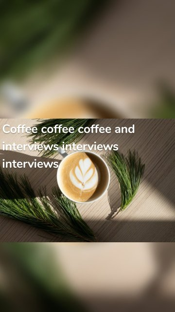 Coffee coffee coffee and interviews interviews interviews